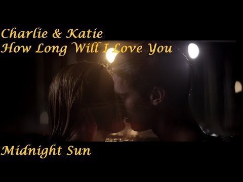 Charlie and Katie | Midnight Sun | How Long Will I Love You