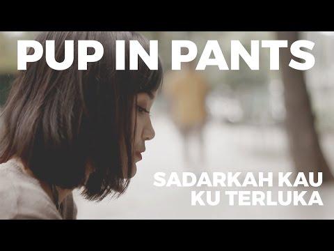 (OFFICIAL MV) Pup In Pants - Sadarkah Kau Ku Terluka