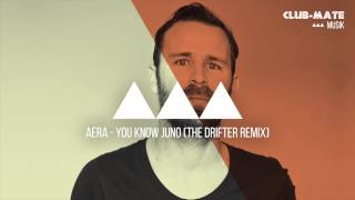 Aera - You Know Juno (The Drifter Remix)