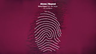 Above & Beyond - Sticky Fingers feat. Alex Vargas (Om Unit Remix)