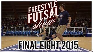 FINAL EIGHT 2015 ✪ freestyle FUTSAL  #FASTFOOTCREW ★