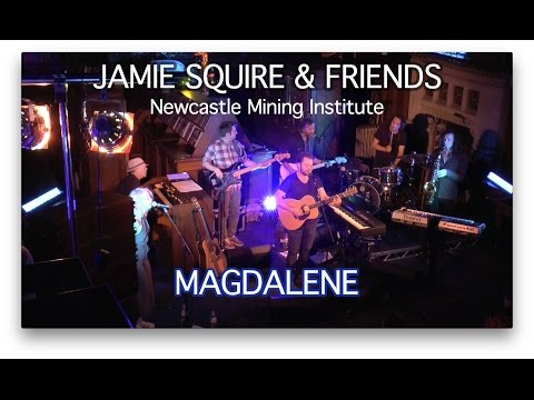 Jamie Squire & Friends Live - Magdalene - Newcastle Mining Institute