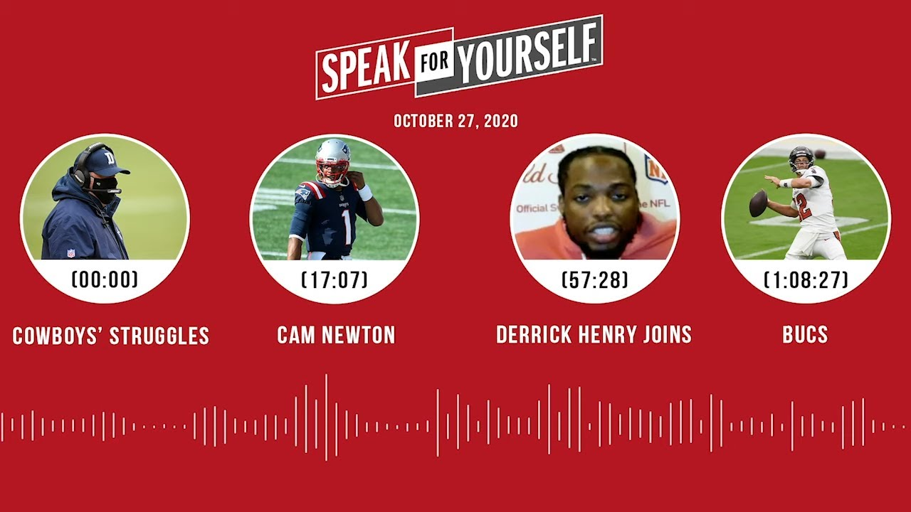 Cowboys' struggles, Cam Newton, Derrick Henry joins (10.27.20) | SPEAK FOR YOURSELF Audio Podcast