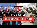 """FaZe CS:GO - """"DEFENDING THE CROWN"""""""
