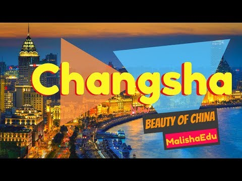 Beauty Of Changsha, China | Study In China