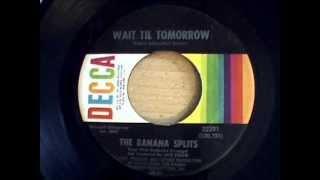 banana splits - wait til tomorrow