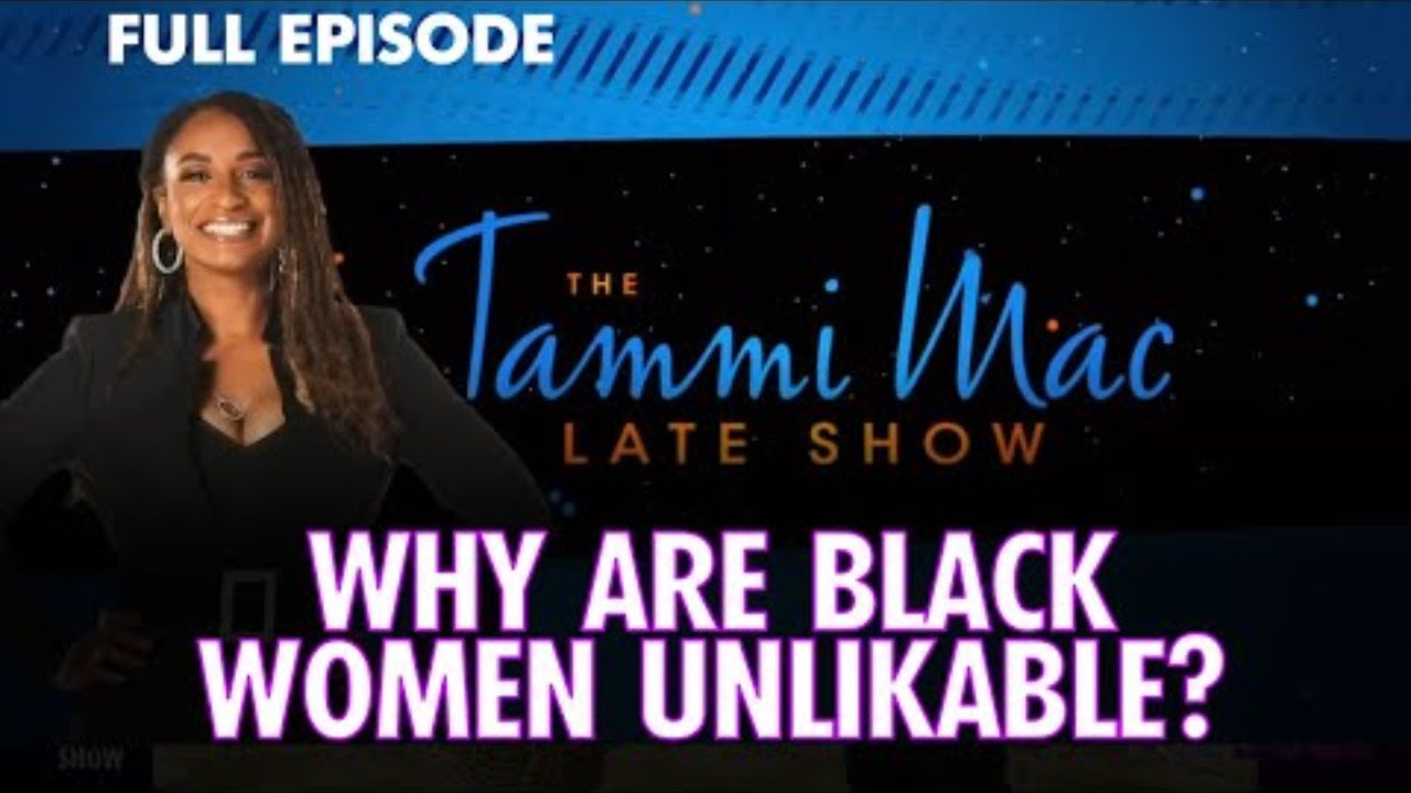 Tammi Mac Why are Black Women Unlikable Breakdown!