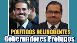 Gobernadores Prófugos ; Políticos DELINCUENTES