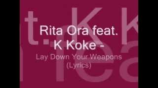 Rita Ora feat. K Koke - Lay Down Your Weapons (Lyrics)