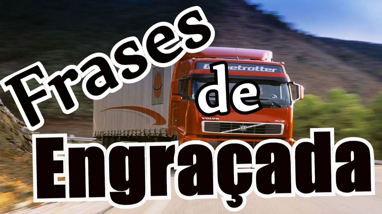 Belas Frases Os Mais Engraçados Parachoque De Caminhão Youtube