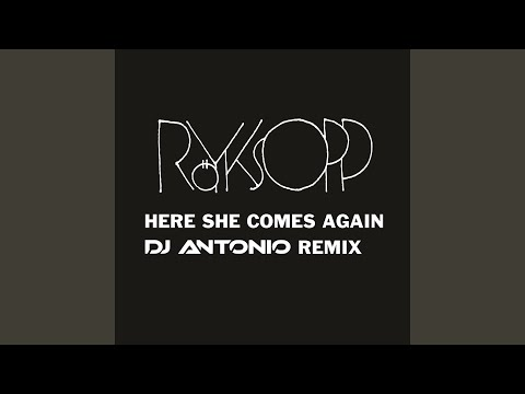 HERE SHE COMES AGAIN DJ ANTONIO REMIX ROYKSOPP СКАЧАТЬ БЕСПЛАТНО