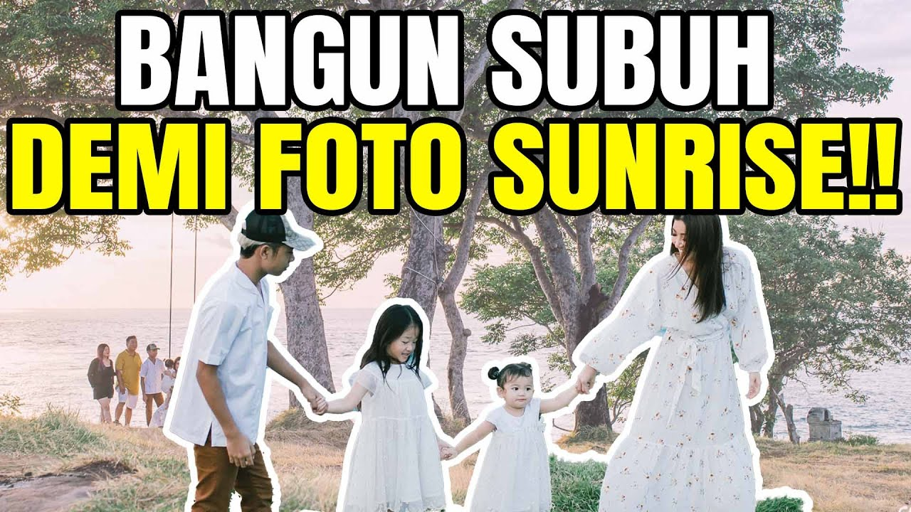 The Onsu Family - Bangun jam 3 pagi demi SUNRISE!