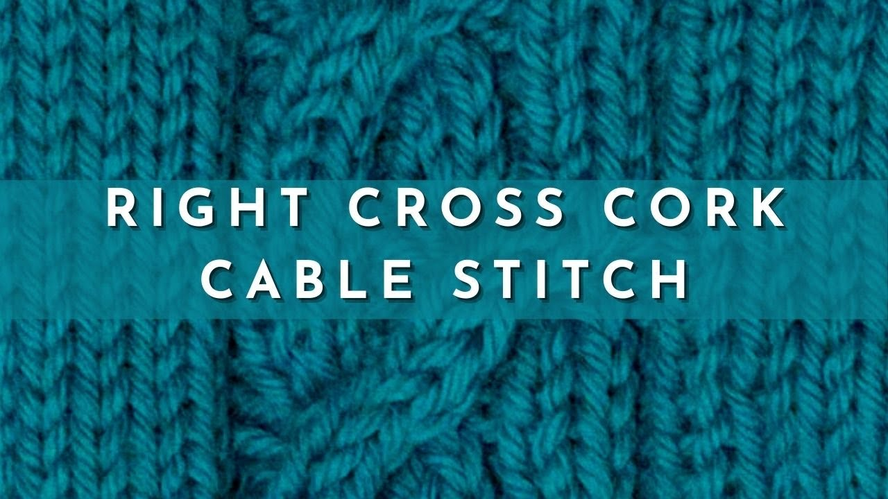 How To Knit The Right Cross Cork Cable Stitch Youtube