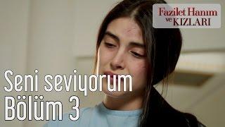 Fazilet Hanım ve Kızları 3. Bölüm - Seni Seviyorum