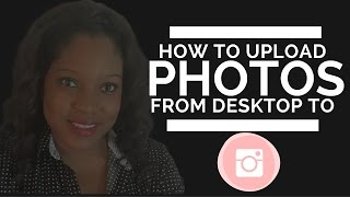 How to upload pictures on Instagram from computer 2016 MAC or PC