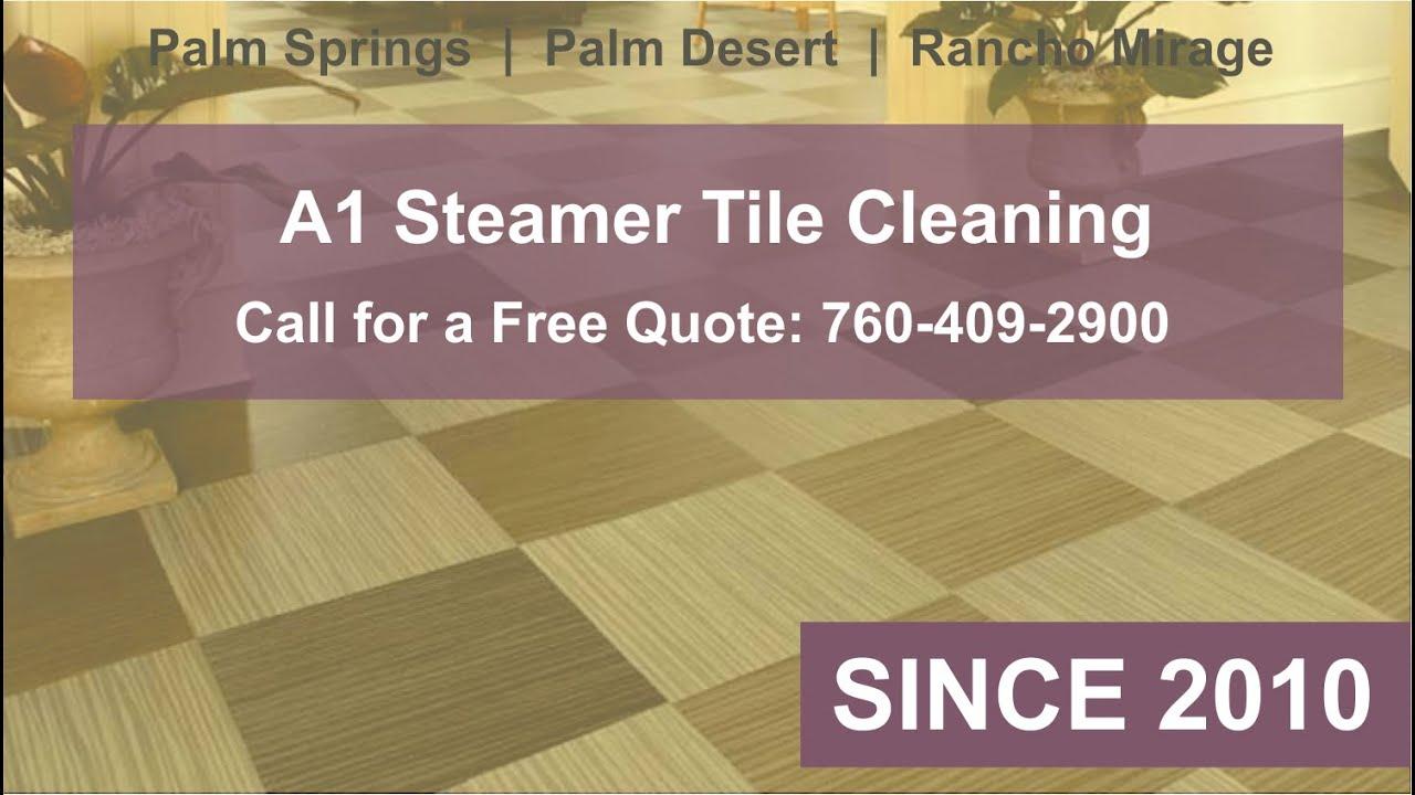 Palm Desert Tile Cleaning 760 409 2900 A1steamer Youtube