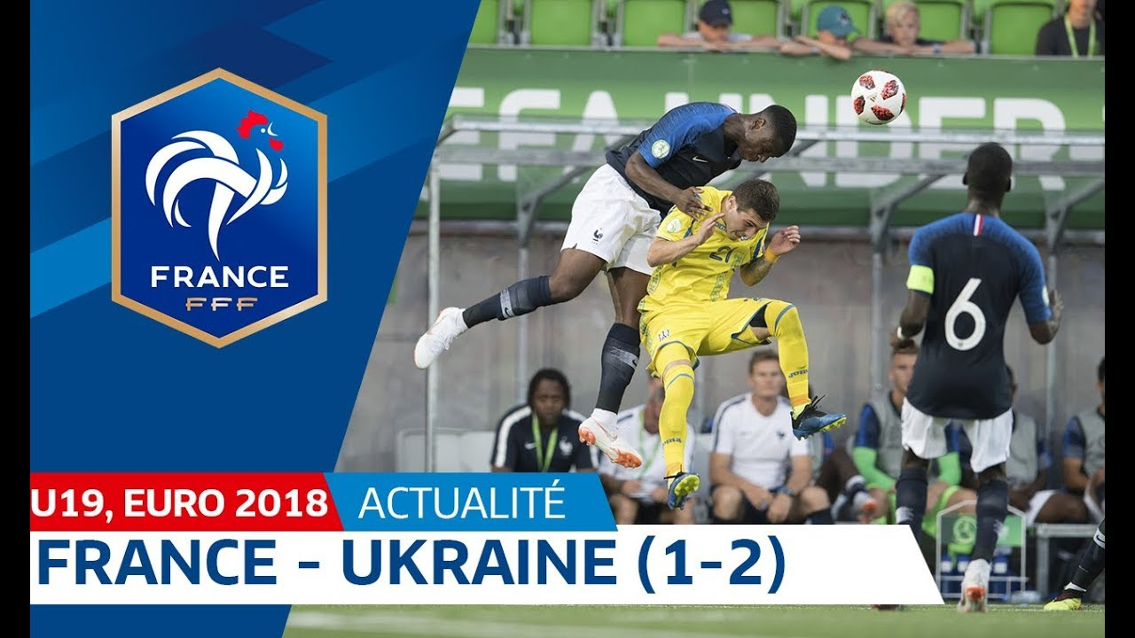 U19, Euro 2018 : France-Ukraine (1-2), le résumé I FFF 2018