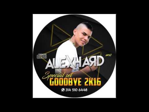 ALEX HARD - SPECIAL SET GOODBYE 2016 (Tribal, Guaracha, Aleteo, Zapateo)