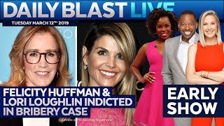 FELICITY HUFFMAN & LORI LOUGHLIN INDICTED: DBL Early Show | Tuesday March 12, 2019
