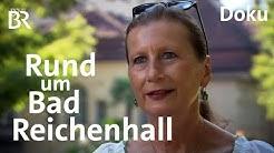 Schon der König liebte es: Rund um Bad Reichenhall | Heimat | Doku | BR