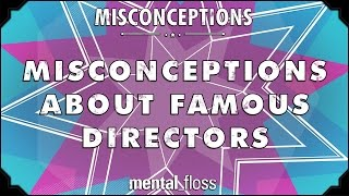 Misconceptions about Famous Directors - mental_floss on YouTube (Ep. 51)