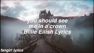 you should see me in a crown || Billie Eilish Lyrics Video