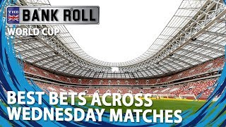 Best Bets Across Wednesday World Cup Matches   Team Bankroll Betting Tips
