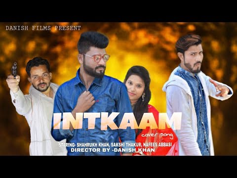 INTKAAM_(COVER SONG )_By Danish film 2017