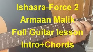 Ishaara| Force 2| Armaan Malik| Complete guitar lesson | Intro+ Chords