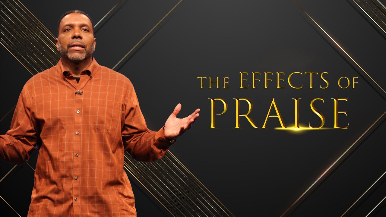 Wednesday Service - The Effects of Praise