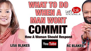WHAT TO DO WHEN A MAN WON'T COMMIT AND HOW A WOMAN SHOULD RESPOND- Conversation between RC and Lisa