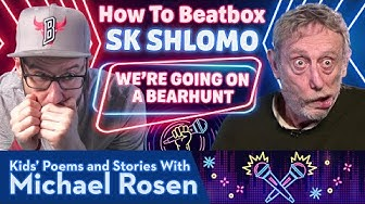 We're Going on a Bearhunt | SK Shlomo | How to Beatbox | Kids' Poems and Stories With Michael Rosen