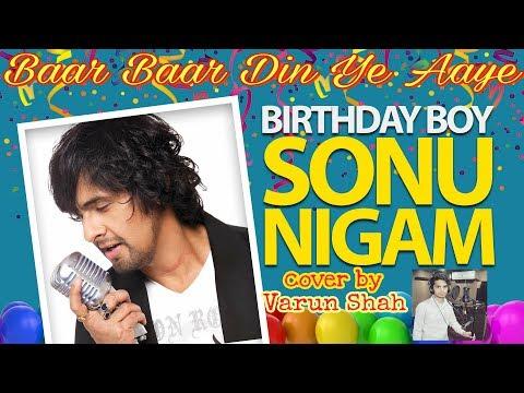 Baar Baar Din Ye Aaye   Happy birthday SONU NIGAM   Varun Shah   #sonunigam #mohammadrafi