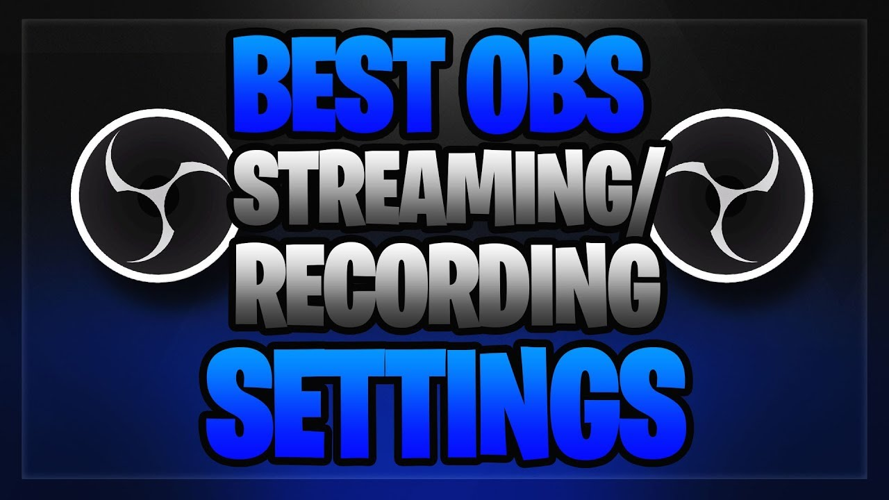 🔴 Best OBS Streaming + Recording Settings 2019! (1080P 60FPS NO LAG) NEW  2018 - 2019