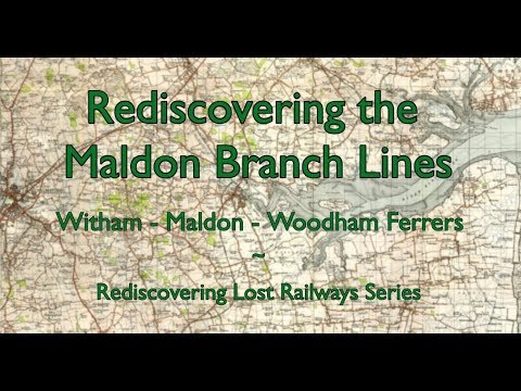 Rediscovering The Maldon Branch Lines