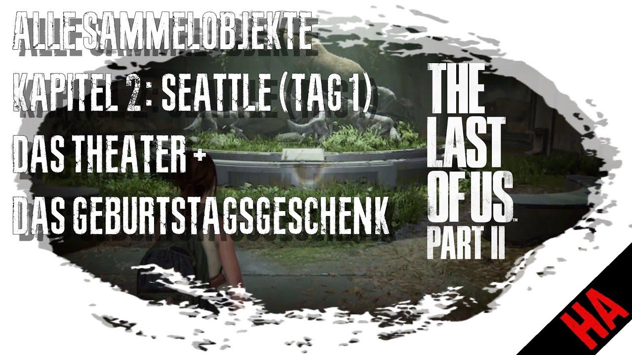 THE LAST OF US PART II - ALLE SAMMELOBJEKTE - KAPITEL 2: DAS THEATER + DAS GEBURTSTAGSGESCHENK