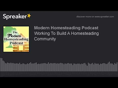 Podcast - Working To Build A Homesteading Community