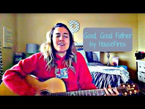 GOOD GOOD FATHER//HOUSEFIRES (cover)