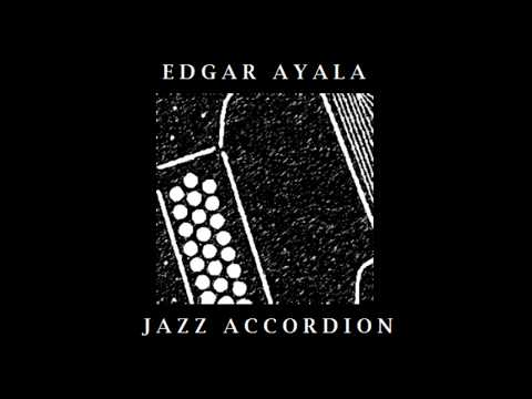 Edgar Ayala - Jazz Accordion Vol. I [Full Album] Jazz Diatonic Accordion