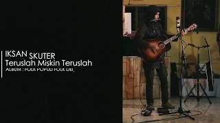 IKSAN SKUTER - TERUSLAH MISKIN TERUSLAH BODOH (LIVE SRAWUNG SESSION) MP3