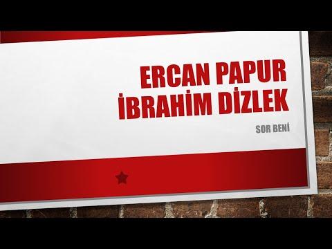 ERCAN PAPUR & İBRAHİM DİZLEK - SOR BENİ