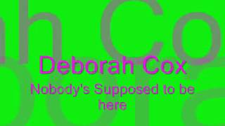 deborah Cox- Nobody's suppose to be here with lyrics