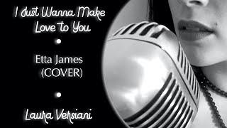 LAURA VERSIANI: I Just Wanna Make Love to You • Etta James (Cover)