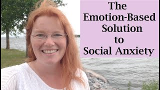 The Emotion-Based Solution to Social Anxiety