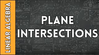 Plane Intersections - Linear Algebra Made Easy (2016)