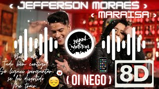 ‹ Jefferson Moraes Ft. Maraisa - Oi Nego┃8D AUDIO ›