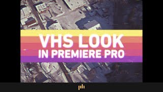 How to Get the VHS Look in Premiere Pro   Video Editing Tips