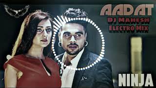 Aadat Sad Song Ninja ( Electro Mix) dj Mahesh Mokhra Se
