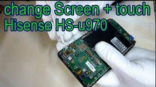 How to change Screen+touch Hisense HS-u970