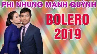 PHI NHUNG MẠNH QUỲNH BOLERO 2019 NGHE LÀ KẾT - LK BOLERO TRỮ TÌNH CHỌN LỌC HAY NHẤT 2019